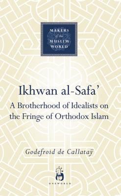 Ikhwan al-Safa': A Brotherhood of Idealists on the Fringe of Orthodox Islam