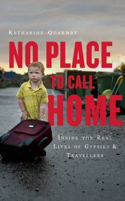 No Place to Call Home: Inside the Real Lives of Gypsies and Travellers