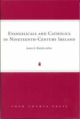 Evangellcals and Catholics in Nineteenth-century Ireland