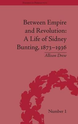Between Empire and Revolution: A Life of Sidney Bunting, 1873-1936