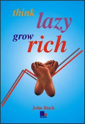 Think Lazy, Grow Rich
