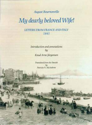 August Bournonville: My Dearly Beloved Wife! - Letters from France and Italy 1841
