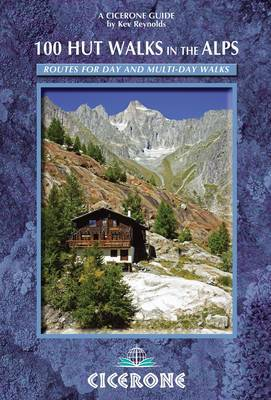 100 Hut Walks in the Alps: Routes for day walks and overnight stays in France, Switzerland, Italy, Austria and Slovenia