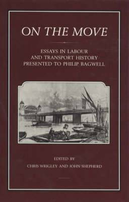 On the Move: Essays on Labour and Transport History Presented to Philip Bagwell