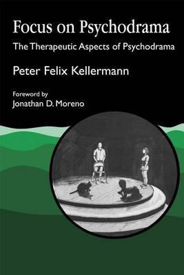 Focus on Psychodrama: The Therapeutic Aspects of Psychodrama