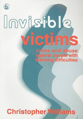 Invisible Victims: Crime and Abuse Against People with Learning Disabilities
