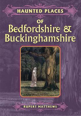 Haunted Places of Bedfordshire and Buckinghamshire