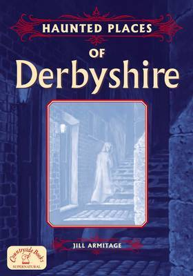 Haunted Places of Derbyshire