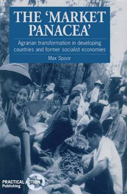 The Market Panacea: Agrarian transformation in developing countries and former socialist economies