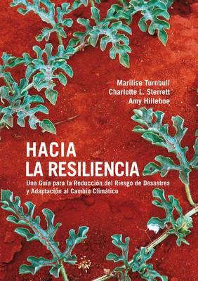 Hacia la Resiliencia: Guia para la Reduccion del Riesgo de Desastres y Adaptacion al Cambio Climatico