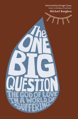 The One Big Question - The God of Love in a World of Suffering