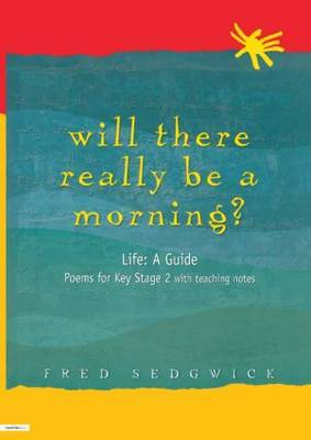 Will There Really Be a Morning?: Life: A Guide - Poems for Key Stage 2 with Teaching Notes