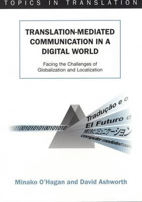 Translation-Mediated Communication in a Digital World: Facing the Challenges of Globalization and Localization. Topics in Translation, Volume 23.