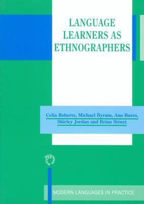 Language Learners as Ethnographers. Modern Languages in Practice, Volume 16.