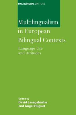 Multilingualism in European Bilingual Contexts: Language Use and Attitudes