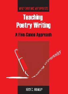 Teaching Poetry Writing: A Five-Canon Approach