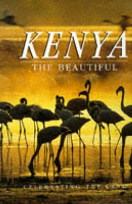 Kenya: the Beautiful: Celebrating the Land