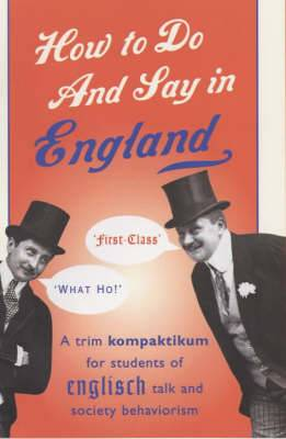 How to Do and Say in England: A Trim Kompaktikum for Students of Englisch Talk and Society Behaviourism