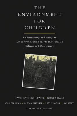 The Environment for Children: Understanding and Acting on the Environmental Hazards That Threaten Children and Their Parents
