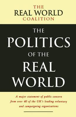 The Politics of the Real World: A Major Statement of Public Concern from Over 40 of the UK's Leading Voluntary and Campaigning Organisations