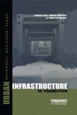 Urban Infrastructure in Transition: Networks, Buildings and Plans