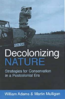 Decolonizing Nature: Strategies for Conservation in a Postcolonial Era