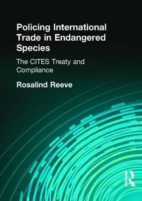 Policing International Trade in Endangered Species: The CITES Treaty and Compliance