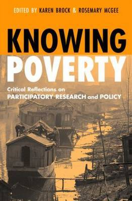 Knowing Poverty: Critical Reflections on Participatory Research and Policy