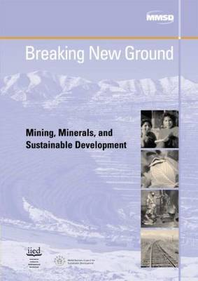 Breaking New Ground: Mining, Minerals and Sustainable Development