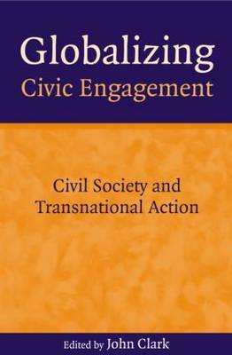 Globalizing Civic Engagement: Civil Society and Transnational Action