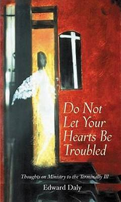 Do Not Let Your Hearts be Troubled: Thoughts on Ministry to the Terminally Ill
