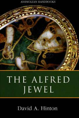 The Alfred Jewel: and Other Late Anglo-Saxon Decorated Metalwork