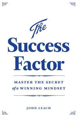 The Success Factor: Master the Secret of a Winning Mindset