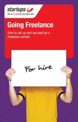 Startups: Going Freelance: How to Set Up and Succeed as a Freelance Worker