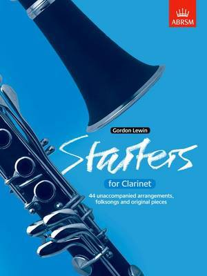 Starters for Clarinet: Forty-Four Unaccompanied Arrangements, Folk Songs and Original Pieces
