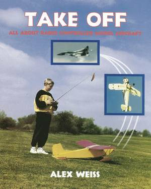 Take Off: All About Radio Controlled Model Aircraft