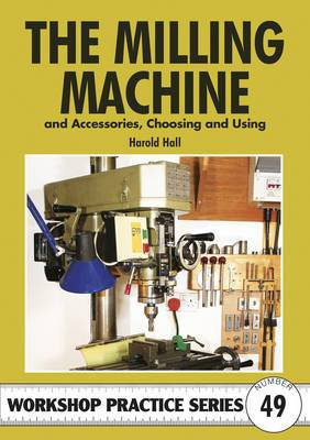The Milling Machine: And Accessories, Choosing and Using