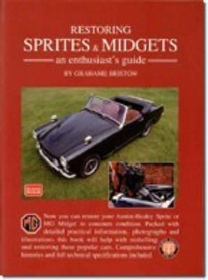 Restoring Sprites and Midgets.: An Enthusiast's Guide - A Practical Manual Written with the Home Restorer in Mind - Covers Dismantling, Repair and Rebuilding - Special Chapters on Steering Gear, Suspension, Brakes, Electrics and Trim
