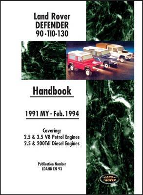 Land Rover Defender 90 110 130 Handbook Mar. 1994-1998 MY: Covers: 2.5 and 3.5 V8 Petrol and 2.5 and 300 Tdi Diesel Engines