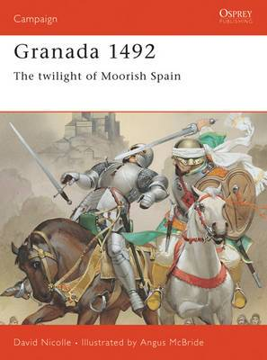 The Fall of Granada, 1481-1492: The End of Andalucian Islam