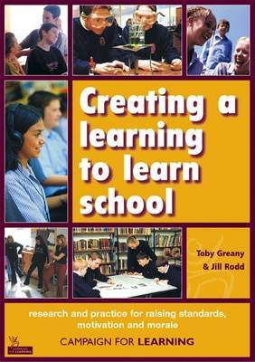 Creating a Learning to Learn School: Research and Practice for Raising Standards, Motivation and Morale: Research