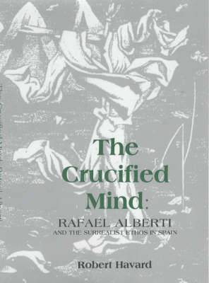 Crucified Mind: Rafael Alberti and the Surrealist Ethos in Spain