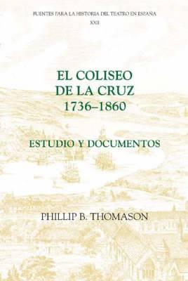 El Coliseo de la Cruz: 1736-1860: Estudio y documentos