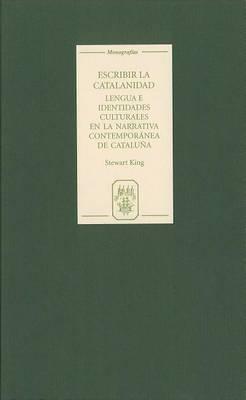 Escribir la catalanidad: Lengua e identidades culturales en la narrativa contemporanea de Cataluna