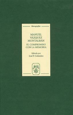 Manuel Vazquez Montalban: El compromiso con la memoria