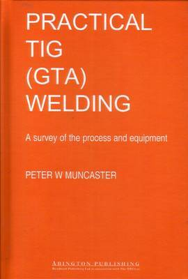 A Practical Guide to TIG (GTA) Welding: A Survey of the Process and Equipment