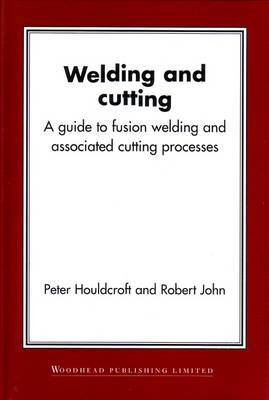 Welding and Cutting: A Guide to Fusion Welding and Associated Cutting Processes