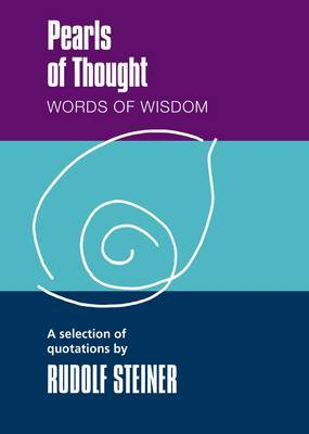 Pearls of Thought: Words of Wisdom. A Selection of Quotations by Rudolf Steiner