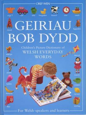 Geiriau Bob Dydd - Children's Picture Dictionary of Welsh Everyday Words for Welsh-Speakers and Learners