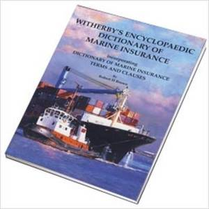 Witherbys Encyclopaedic Dictionary of Marine Insurance: Dictionary of Marine Insurance Terms and Clauses
